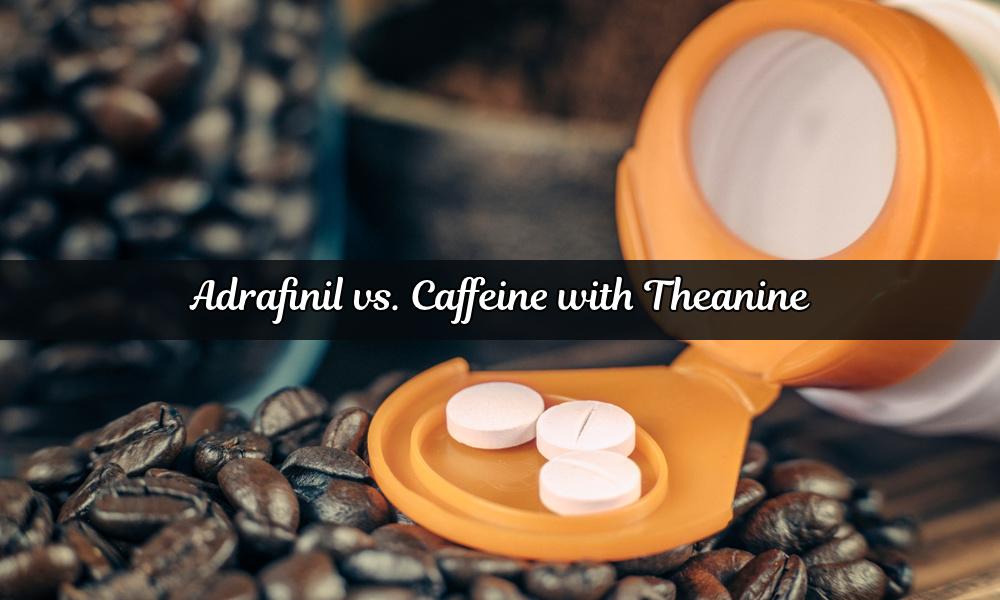 Adrafinil vs. Caffeine with Theanine: Pros & Cons