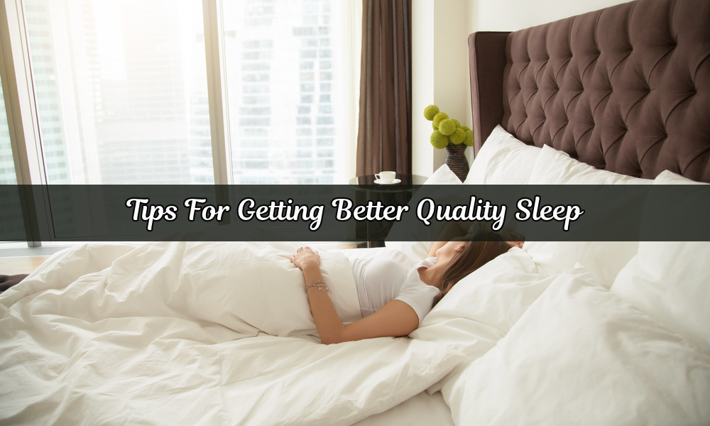8 Must-Read Tips For Getting Better Quality Sleep