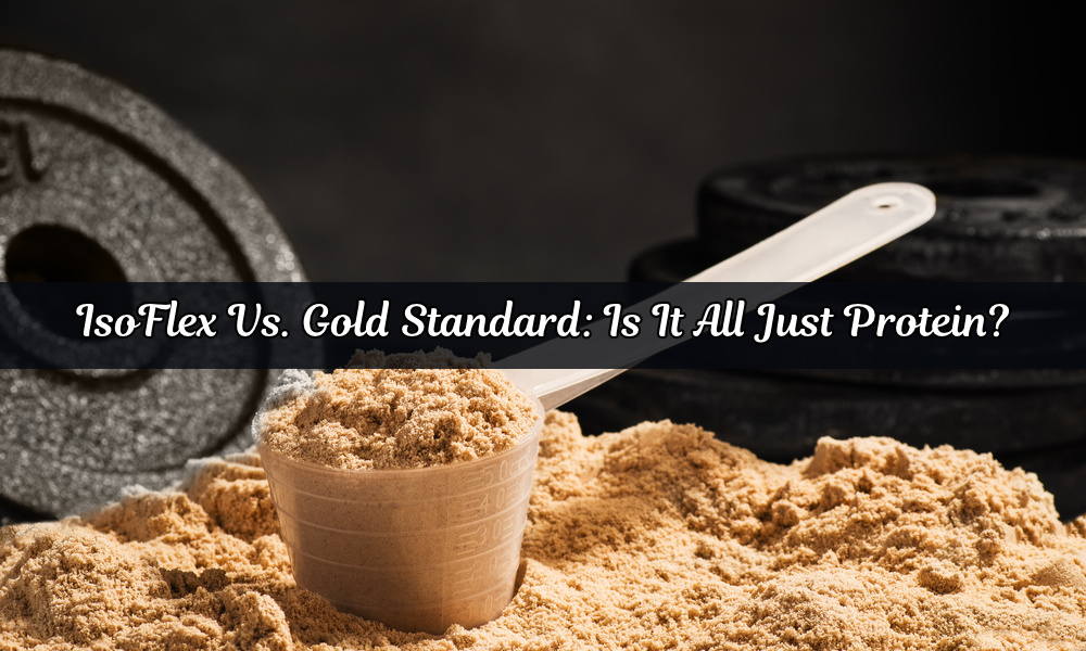Isoflex vs. Gold Standard: Is It All Just Protein?